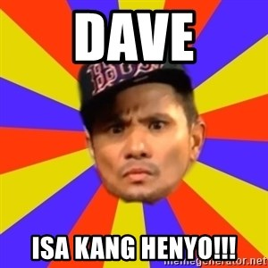 BOY PICK-UP - dave isa kang henyo!!!