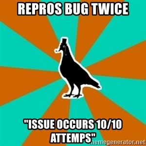 "QA Pigeon - Repros bug twice ""issue occurs 10/10 attemps"""