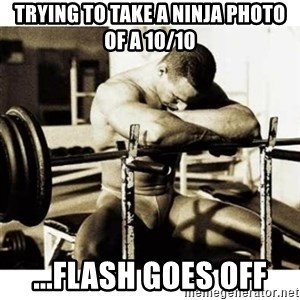 Sad Bodybuilder - trying to take a ninja photo of a 10/10 ...flash goes off