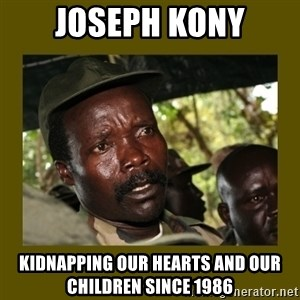 Confused Kony  - Joseph kony kidnapping our hearts and our children since 1986