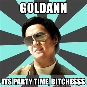 mr chow - goldann its party time, bitchesss