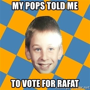annoying elementary school kid - my pops told me to vote for rafat