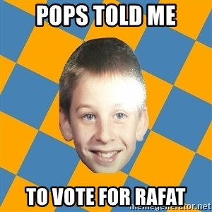 annoying elementary school kid - pops told me to vote for rafat