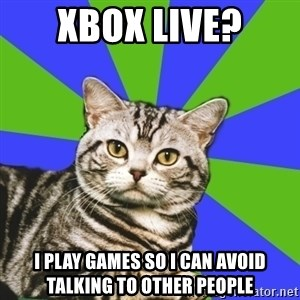 Introvert Cat - xbox live? I play games so I can avoid talking to other people