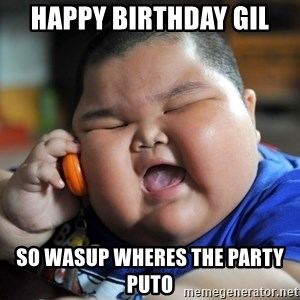 Fat Asian Kid - happy birthday gil so wasup wheres the party puto
