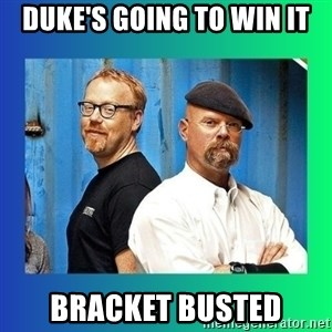 Mythbusters - Duke's going to win it bracket busted