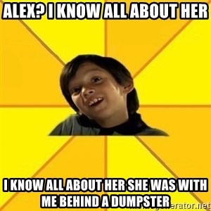 es bakans - alex? i know all about her i know all about her she was with me behind a dumpster
