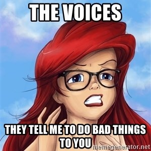 Hipster Ariel - The voices they tell me to do bad things to you