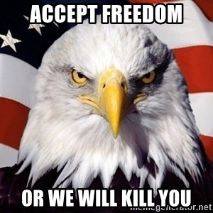 American Pride Eagle - Accept freedom or we will kill you