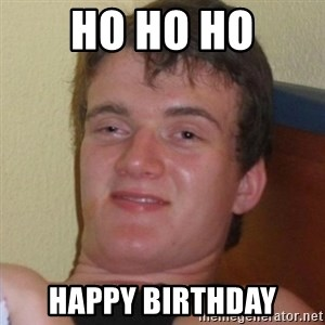Really highguy - HO HO HO Happy birthday