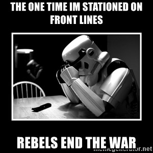 Sad Trooper - the one time im stationed on front lines rebels end the war