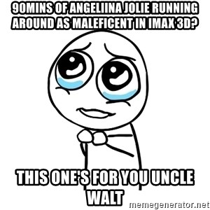 pleaseguy  - 90mins of angeliina jolie running around as maleficent in imax 3d? this one's for you uncle walt