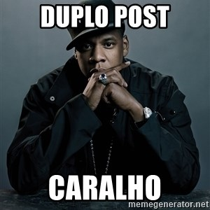 Jay Z problem - Duplo post Caralho