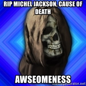 Scytheman - Rip michel jackson, cause of death awseomeness