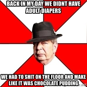 Pawn Stars - back in my day we didnt have adult diapers we had to shit on the floor and make like it was chocolate pudding