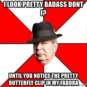 Pawn Stars - i look pretty badass dont i? until you notice the pretty butterfly clip in my fadora