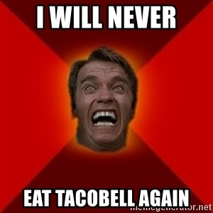 Angry Arnold - i will never eat tacobell again