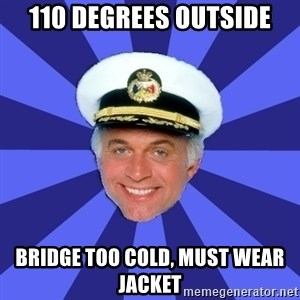Disillusioned Bridge Officer - 110 degrees outside bridge too cold, must wear jacket