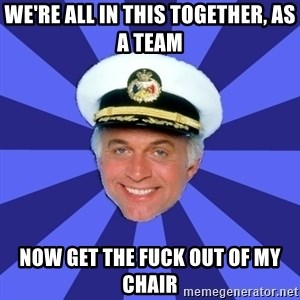 Disillusioned Bridge Officer - we're all in this together, as a team now get the fuck out of my chair