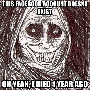 Never alone ghost - This facebook account doesnt exist oh yeah, i died 1 year ago