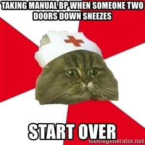 Nursing Student Cat - taking manual bp when someone two doors down sneezes start over
