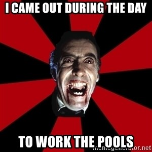Vampire - I came out during the day To work the pools