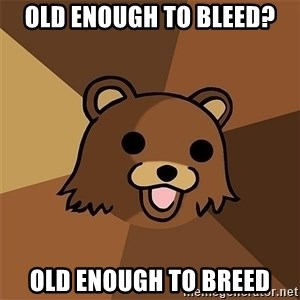 Pedobear81 - Old enough to bleed? old enough to Breed