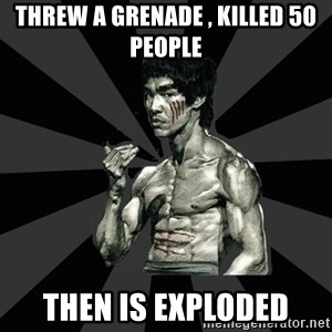 Bruce Lee Figther - tHREW A GRENADE , kILLED 50 PEOPLE THEN IS EXPLODED