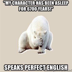 """Bad RPer Polar Bear - """"my character has been asleep for 6700 years!"""" speaks perfect english"""