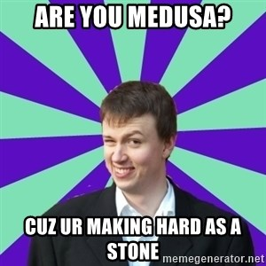 Pick Up Perv - Are you Medusa? Cuz Ur Making Hard as a stone