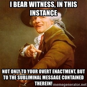 Joseph Ducreux - i bear witness, in this instance not only to your overt enactment, but to the subliminal message contained therein!