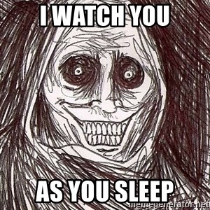 Never alone ghost - I WATCH YOU As you sleep