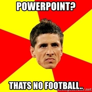 Fernando Torres Bitchface - PowerPoint? Thats no Football..
