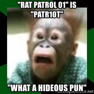 "FattDaddyInc - ""Rat Patrol 01"" is ""Patr10t"" ""What a Hideous pun"""