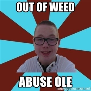 Tamas Weed Abuser - out of weed abuse ole