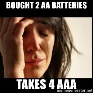 First World Problems - bought 2 AA BATTERIES takes 4 AAA