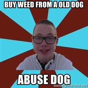 Tamas Weed Abuser - buy weed from a old dog abuse dog