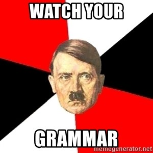 Advice Hitler - Watch your grammar