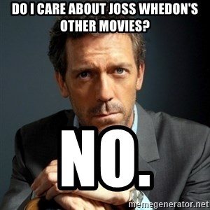 Rude Hugh Laurie - do I care about Joss Whedon's other movies? no.