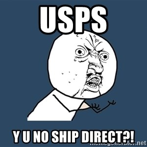 Y U No - USPS Y U NO SHIP DIRECT?!