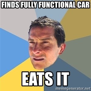 Bear Grylls - finds fully functional car eats it