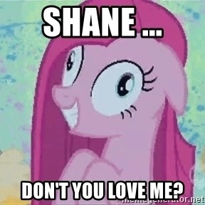 Crazy Pinkie Pie - Shane ... Don't you Love me?