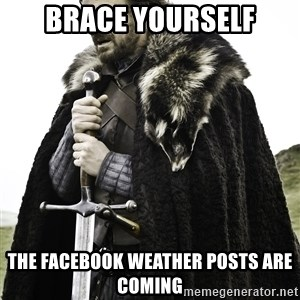 Sean Bean Game Of Thrones - brace yourself the facebook weather posts are coming