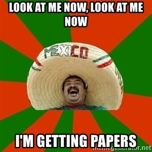 Successful Mexican - Look at me now, look at me now I'm getting Papers