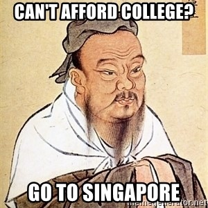 Confucious - can't afford college? go to singapore