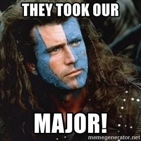 Braveheart - THEY TOOK OUR MAJOR!