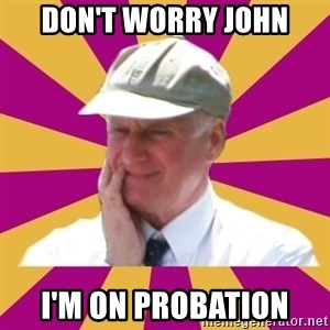 Mr.Lloyd - don't worry john i'm on probation