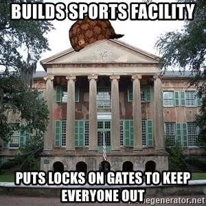 Scumbag College - Builds sports facility puts locks on gates to keep everyone out