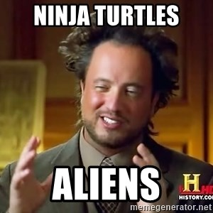 Ancient Aliens - Ninja Turtles Aliens
