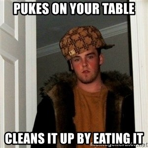 Less Scumbag Scumbag Steve - pukes on your table cleans it up by eating it